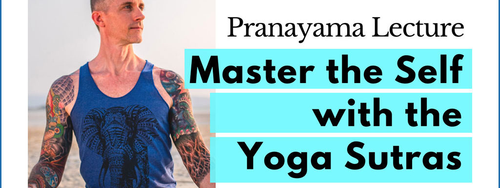 Pranayama Lecture – Master the Self with the Yoga Sutras